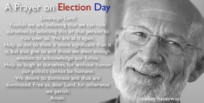 Election Day Prayer (Stanley Hauerwas)
