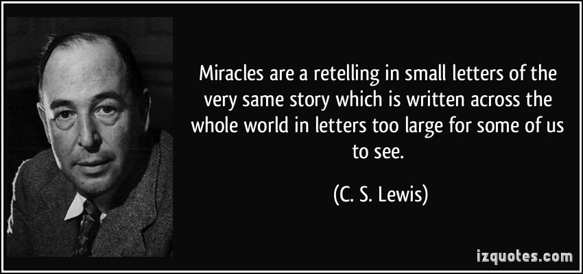 quote-miracles-are-a-retelling-in-small-letters-of-the-very-same-story-which-is-written-across-the-whole-c-s-lewis-111558