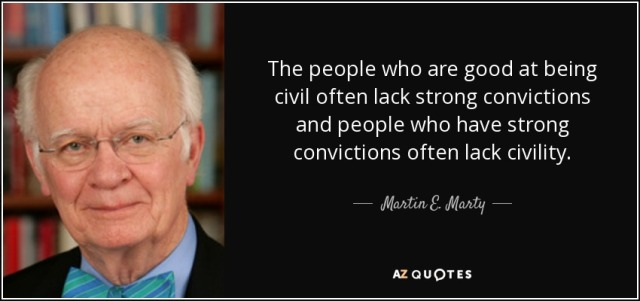 quote-the-people-who-are-good-at-being-civil-often-lack-strong-convictions-and-people-who-martin-e-marty-142-52-89
